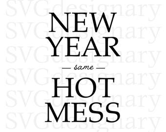 New Year Same Hot Mess ( New Years 2018, funny, celebrate, pop the champagne, party, shirt, t-shirt, design) SVG PNG download