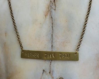 "Brass ""HIGHER THAN THOU"" Name Plate Phrase Necklace Bangin Jewelry"