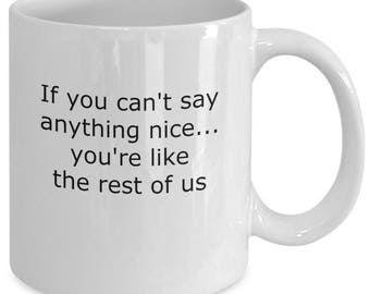 Funny sarcastic - If you can't say anything nice, you're like the rest of us - ceramic coffee mug