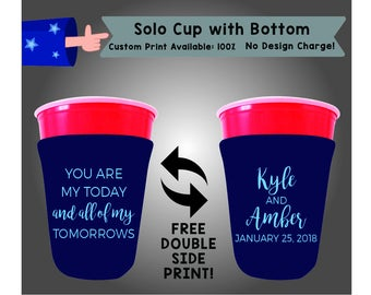 You Are My Today And All Of My Tomorrows Name and Name Date Solo Cup with Bottom Cooler Double Side Print (SOLOC-W4)