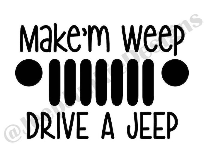 Make'm Weep, Drive a Jeep JK Vinyl Decal