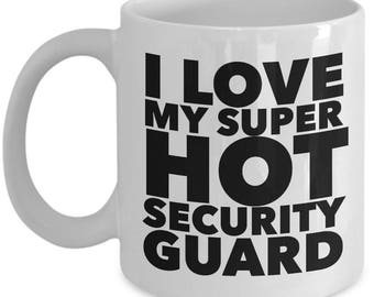 I love my super hot Security Guard  - Unique Gift Coffee Mug for Security Guard