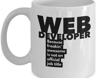 Web Developer because freakin' awesome is not an official job title - Unique Gift Coffee Mug