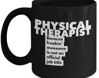 Physical Therapist because freakin' awesome is not an official job title - Unique Gift Black Coffee Mug