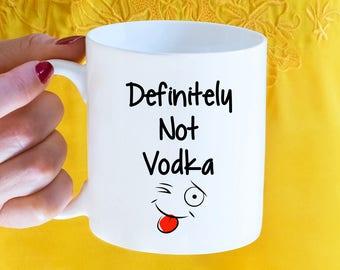 Vodka, Coffee Mug, Vodka Mug, Funny Mug, Mug, Funny Coffee Mug, Definitely Not Vodka, Gift, Stocking Stuffer, Christmas, Alcohol, Tea, Mugs