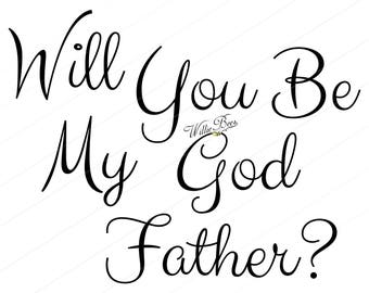 Will You Be My God Father- Baptism - Be My Godfather - God Father SVG ONLY - Cut File - Baby God Father - Godfather - INSTANT Download