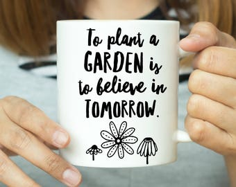To Plant A Garden Is To Believe In Tomorrow Mug - Gardener Mug, Gardener Gift, Gardening Mug, Gardening Gift, Gift For Him, Gift For Her