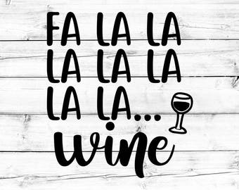 Fa La La La La La La La Wine Svg, Wine Svg, Funny Christmas Svg, Svg Files, Svg for Cricut, Svg for Silhouette