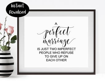 Wedding Printable ,A perfect Marriage Is ,Just Two Imperfect ,People Who Refuse To ,Perfect Wedding Digital Download INSTANT DOWNLOAD