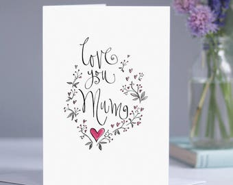 Love You Mum card - Mother's Day card - Mum card - I love you card - card for Mum - birthday card - Mothering Sunday - calligraphy card