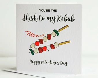 You're the Shish to my Kebab - Valentine's Card  - Love - Romantic - Handmade - Funny Cards - Humour