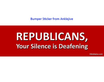Republicans, Your Silence Is Deafening - Anti-Republican, Anti-GOP, Anti-Trump UV-Coated Laptop/Window/Bumper Sticker