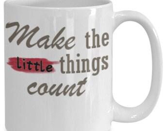 Make The Little Things Count Coffee Mug