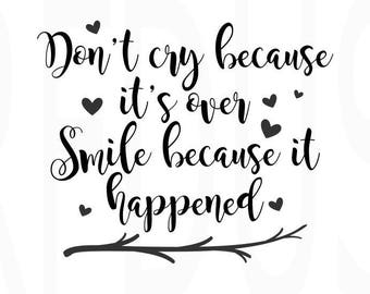 Don't cry because it's over Smile because it happened svg, easy cricut and cameo cutting file, Inspirational and motivational quotes svg