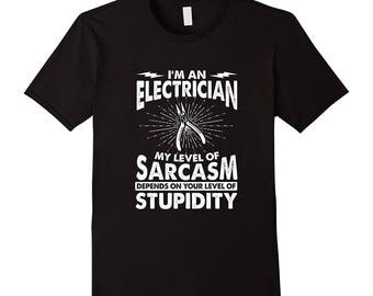 Electrician T-Shirt - Gift For Electrician - Electrician Tee - I'm An Electrician, My Sarcasm Depends On Your Level Of Stupidity
