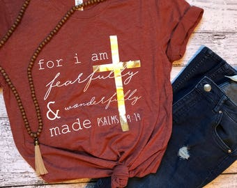 Fearfully And Wonderfully Made T-Shirt / Religious T-Shirt / Psalms 139:14 / Gifts For Her / Graphic Tee / Custom T-Shirt / Women's Shirt /