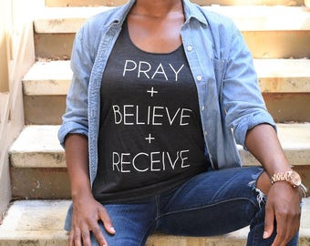 Pray + Believe + Receive Tshirt