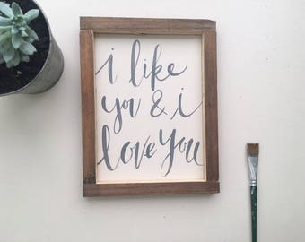 I like you & I love you | Hand Lettered Sign