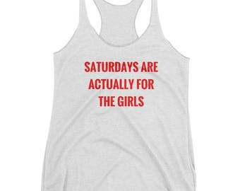 Saturdays Are Actually for the Girls - Racerback (Women's)