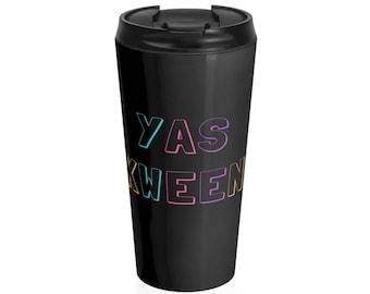 Yas Kween Stainless Steel Travel Mug | Yass, Broad City, Queen, Yeti, Mug, Water Bottle, Ilana, Abbi, Gift for Her, Bachelorette