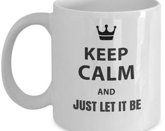 Keep Calm and just Let It Be. Inspirational,  white, ceramic, travel mug