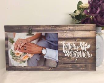 Better together picture frame, engagement frame, boyfriend frame, girlfriend friend, personalized boyfriend, husband frame, wedding frame