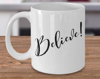 "Inspirational Gift Idea - Motivational Mug - ""Believe!"" Ceramic White  11 oz Coffee or Tea Cup - Christian Mug"