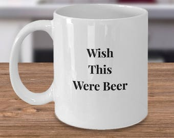 "Funny Gift Idea - ""Wish This Were Beer"" 11 oz, White, Ceramic Coffee Mug/ Tea Cup - For Him or For Her - Anyone Who Prefers Beer"