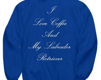 "Fun, Classy Hoodie! ""I Love Coffee And My Labrador Retriever"" Adult Sizes 7 Colors"