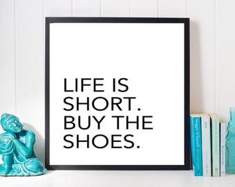 Life is Short Buy the Shoes Print, Bedroom Wall Art, Black and White Print, Digital Print, Fashion Print, Fashion Wall Art, Shoe Shopper Art
