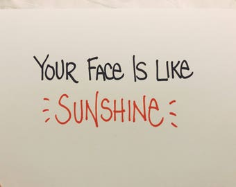 You face is like sunshine- blank greeting card