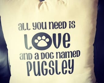 All you need is Love and a dog named (insert your dogs name)
