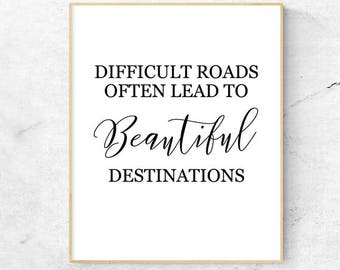Inspirational Wall Art Instant Download: Difficult roads often lead to beautiful destinations, Quote Print, Motivational print
