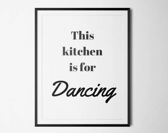 Kitchen Wall Art -  Printable Art, This Kitchen Is For Dancing, Inspirational Poster, Typography Quote, Kitchen Decor, Typography Wall Art