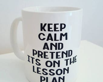 Keep Calm and pretend its on the lesson plan Teachers Gift cup