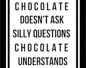 Chocolate doesn't ask silly questions chocolate understands funny photo print