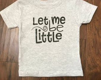 Let Me Be Little Boy/Girl Tee