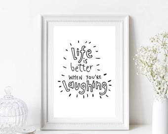 Life is Better When You're Laughing Quote/Motivational/Home Print/Monochrome