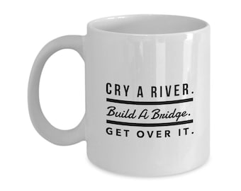 Motivational Mugs Cry A River Build A Bridge Get Over It Coffee Tea Ceramic For Him Her Gifts Presents