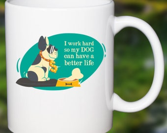 Pet Owners Coffee Mug I Work Hard So My Dog Can Have A Good Life.