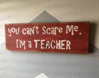 Teacher Sign - Can't scare me