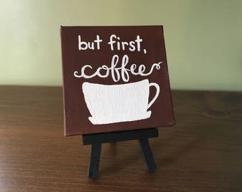 """But First, Coffee 4""""x4"""" canvas painting with easel"""