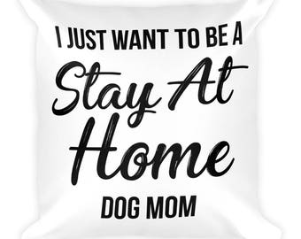 I Just Want to Be a Stay at Home Dog Mom Gift Mug Mommy Animal lover Aunt Rescue Adopt Shelter Doggy Dog Mama Lady Women Ladies Pawprint Squ