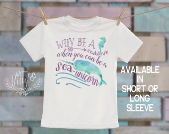 Why Be a Seahorse When You Can Be A Sea Unicorn Kids Shirt, Funny Kids Shirt, Cute Kids Shirt, Ocean Theme Tee, Boho Kids Tee - T297W