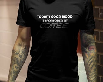 Today's Good Mood Is Sponsored By Coffee  #R
