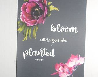 8x10'' Print - Bloom Where You Are Planted - Wall Art & Home Decor