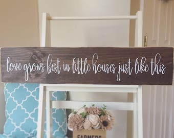 Love Grows Best In Little Houses Sign • Wall Decor • Wood Sign