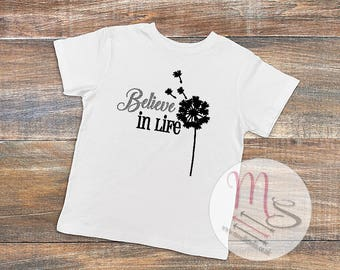 Believe in Life T Shirt,  believe, life, Girl, Female, TShirt, Top, Dandelion