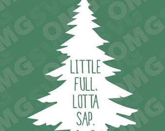 Little Full, Lotta Sap - Christmas Vacation Movie - Quote SVG for Cricut, Silhouette and More