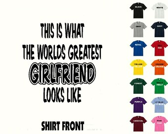 This Is What The Worlds Greatest Girlfriend Looks Like #356 T-shirt Free Shipping